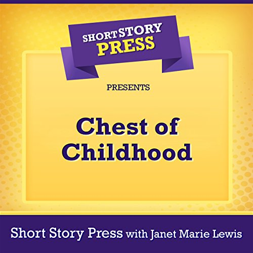 Short Story Press Presents: Chest of Childhood audiobook cover art