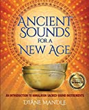 Ancient Sounds For a New Age: An Introduction to Himalayan Sacred...
