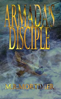 Armada's Disciple by [M R Mortimer]