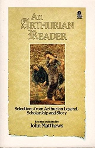An Arthurian Reader: Selections from Arthurian Legend, Scholarship and Story (1991-03-14)