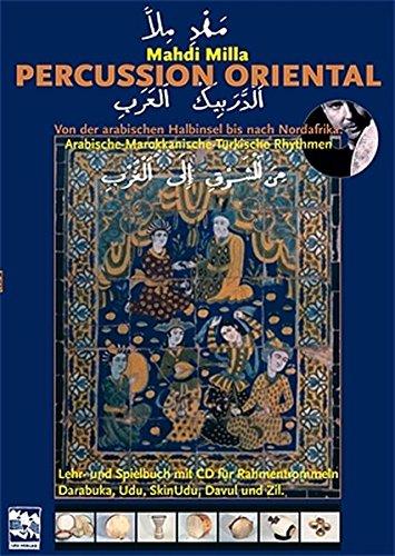 Percussion Oriental: Von der arabischen Halbinsel nach Nordafrika: Arabische, marokkanische und türkische Rhythmen. Lehr- und Spielbuch mit CD für Rahmentrommeln, Darabuka, SkinUdu, Davul und Zil