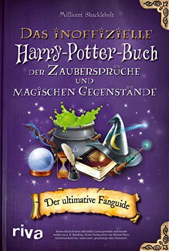 Das inoffizielle Harry-Potter-Buch der Zaubersprüche und magischen Gegenstände: Der ultimative Fanguide