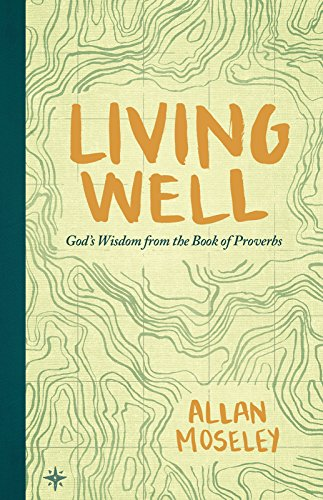 Living Well: God's Wisdom from the Book of Proverbs by [Allan Moseley]
