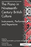 The Piano in Nineteenth-Century British Culture: Instruments, Performers and Repertoire (Music in Nineteenth-Century Britain) (English Edition)
