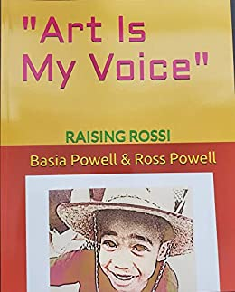 Art Is My Voice: RAISING ROSSI by [Basia Powell, Ross Powell]