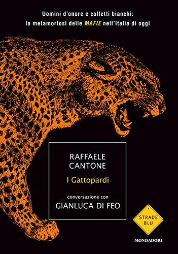 I gattopardi: Uomini d'onore e colletti bianchi: la metamorfosi delle MAFIE nell'Italia di oggi (Strade blu. Non Fiction)