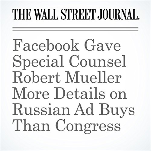 Facebook Gave Special Counsel Robert Mueller More Details on Russian Ad Buys Than Congress copertina
