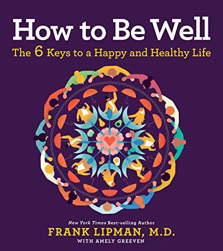 How to Be Well The 6 Keys to a Happy and Healthy Life product image