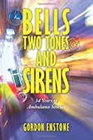 Bells, Two Tones & Sirens: 34 Years of Ambulance Stories by Gordon Enstone(2008-12-12)