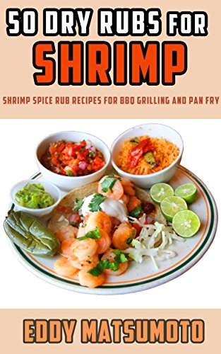 50 Dry Rubs for Shrimp: Shrimp spice rub recipes for BBQ grilling and pan fry (English Edition)