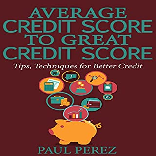 Average Credit Score to Great Credit Score: Tips, Techniques for Better Credit audiobook cover art