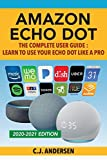 Amazon Echo Dot - The Complete User Guide: Learn to Use Your Echo Dot Like A Pro (Alexa & Echo Dot Setup, Tips and Tricks) (Volume 1)