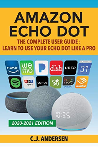 Amazon Echo Dot - The Complete User Guide: Learn to Use Your Echo Dot Like A Pro: 1