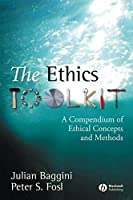 The Ethics Toolkit: A Compendium of Ethical Concepts and Methods by Julian Baggini Peter S. Fosl(2007-08-13)
