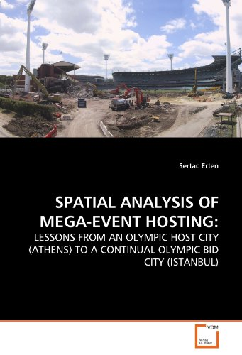SPATIAL ANALYSIS OF MEGA-EVENT HOSTING:: LESSONS FROM AN OLYMPIC HOST CITY (ATHENS) TO A CONTINUAL OLYMPIC BID CITY (ISTANBUL)