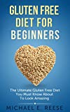 Gluten Free Diet for Beginners: The Ultimate Gluten Free Diet You Must Know About To Look Amazing: (Gluten-Free, Gluten Free Diet Books, Gluten Free Cookbook, Gluten Free Diet Plan)