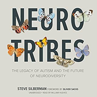 NeuroTribes     The Legacy of Autism and the Future of Neurodiversity              Written by:                                                                                                                                 Steve Silberman                               Narrated by:                                                                                                                                 William Hughes                      Length: 18 hrs and 46 mins     33 ratings     Overall 4.6