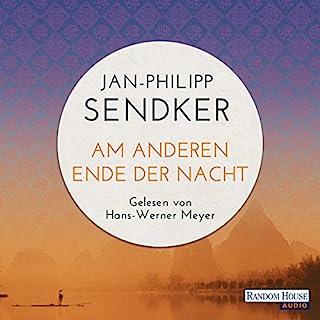 Am anderen Ende der Nacht     Die China-Trilogie 3              Autor:                                                                                                                                 Jan-Philipp Sendker                               Sprecher:                                                                                                                                 Hans-Werner Meyer                      Spieldauer: 7 Std. und 35 Min.     34 Bewertungen     Gesamt 4,6