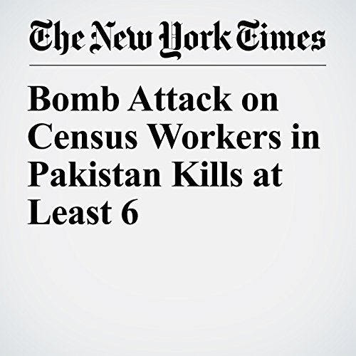 Bomb Attack on Census Workers in Pakistan Kills at Least 6 copertina