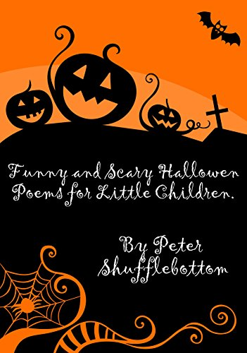 Funny and Scary Halloween Poems for little people.: Fun and friendly characters with a twist! eBook : Shufflebottom, Peter: Amazon.in: Kindle Store