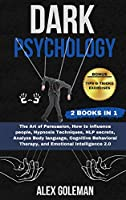Dark Psychology: 2 Books in 1 The Art of Persuasion, How to influence people, Hypnosis Techniques, NLP secrets, Analyze Body language, Cognitive Behavioral Therapy, and Emotional Intelligence 2.0