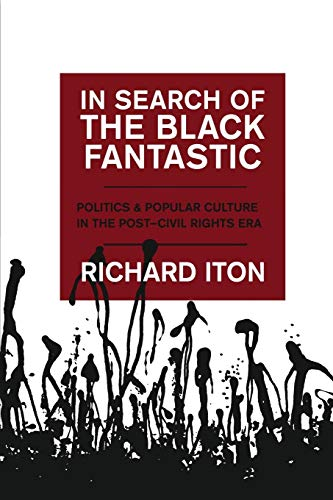 In Search of the Black Fantastic: Politics and Popular Culture in the Post-Civil Rights Era (Transgressing Boundaries: S