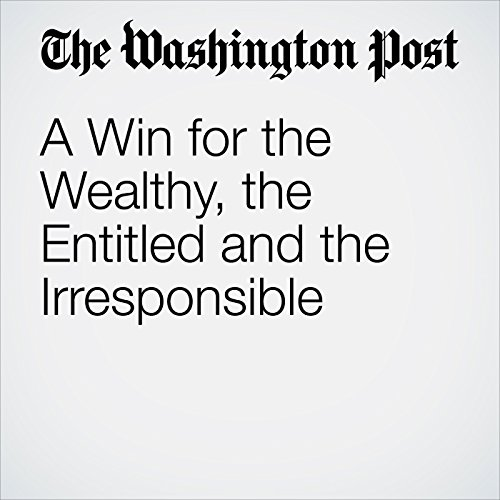 A Win for the Wealthy, the Entitled and the Irresponsible copertina