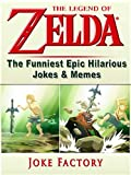 The Legend of Zelda The Funniest Epic Hilarious Jokes & Memes (English Edition)