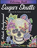 Sugar Skulls Coloring Book - Adult Color by Numbers Coloring Book BLACK BACKGROUND: Day of the Dead Dia de Los Muertos