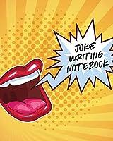 Joke Writing Notebook: Creative Writing - Stand Up - Comedy - Humor - Entertainment