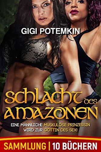 Schlacht der Amazonen (Sammlung von 10 Büchern): Eine männliche muskulöse Prinzessin wird zur Göttin des Sex!