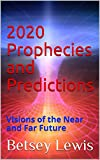 2020 Prophecies and Predictions: Visions of the Near and Far Future
