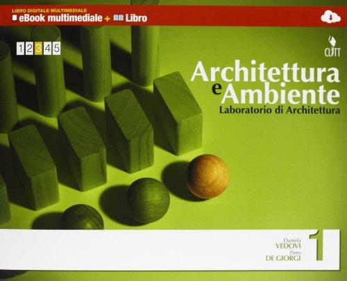 Architettura e ambiente. Laboratorio di architettura. Multimedia. Per le Scuole superiori. Con e-book. Con espansione online (Vol. 1)
