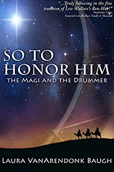 So To Honor Him: the Magi and the Drummer by [Laura VanArendonk Baugh]