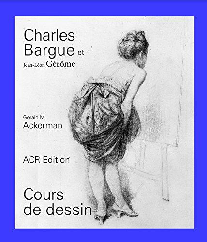 Charles Bargue Et Jean-léon Gérôme: Cours De Dessin (MONOGRAPHIES)
