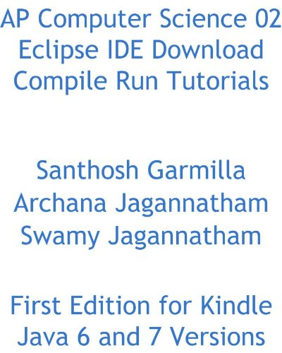 AP Computer Science 02 Eclipse IDE Download Compile Run Tutorials (English Edition)