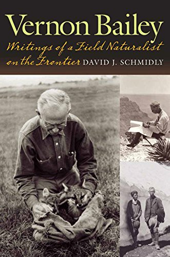 Compare Textbook Prices for Vernon Bailey: Writings of a Field Naturalist on the Frontier Integrative Natural History Series, sponsored by Texas Research Institute for Environmental Studies, Sam Houston State University First Edition ISBN 9781623496791 by Schmidly, David J.