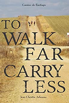 Camino de Santiago: To Walk Far, Carry Less by [Jean-Christie Ashmore, Amy Scott]
