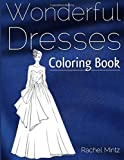 Wonderful Dresses - Coloring Book: Beautiful Women In Ball Dresses, Evening Gowns, Wedding