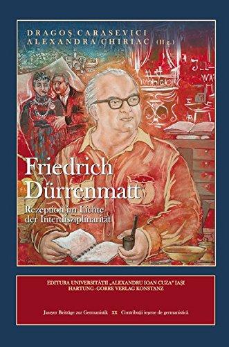 """Friedrich Dürrenmatt: Rezeption im Lichte der Interdisziplinarität. Akten des Kolloquiums """"Friedrich Dürrenmatts Rezeption im 21. Jahrhundert. Eine ... 2015) (Jassyer Beiträge zur Germanistik)"""