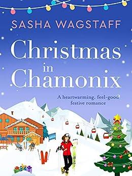 Christmas in Chamonix: A heartwarming, feel-good festive romance by [Sasha Wagstaff]
