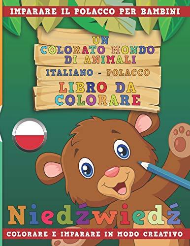 Un colorato mondo di animali - Italiano-Polacco - Libro da colorare. Imparare il polacco per bambini. Colorare e imparare in modo creativo.