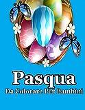 Pasqua da colorare per bambini: Disegni da colorare, ttività carina per ragazze, ragazzi bambini in età prescolare- Pasqua Libri Bambini - Pasqua Regali Bambini