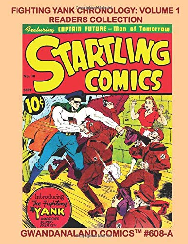 Fighting Yank Chronology: Volume 1 Readers Collection: Gwandanaland Comics #608-A: America's Silver Patriot in His Earliest Adventures - Economical Black & White Version download ebooks PDF Books