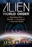 Alien World Order: The Reptilian Plan to Divide and Conquer the Human Race - Len Kasten