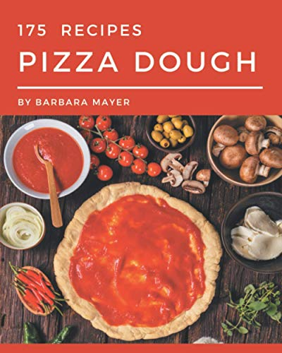 Compare Textbook Prices for 175 Pizza Dough Recipes: A Pizza Dough Cookbook from the Heart  ISBN 9798574142882 by Mayer, Barbara