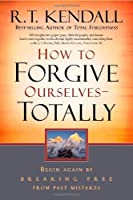 How To Forgive Ourselves Totally: Begin Again by Breaking Free from Past Mistakes by R.T. Kendall(2007-07-24)