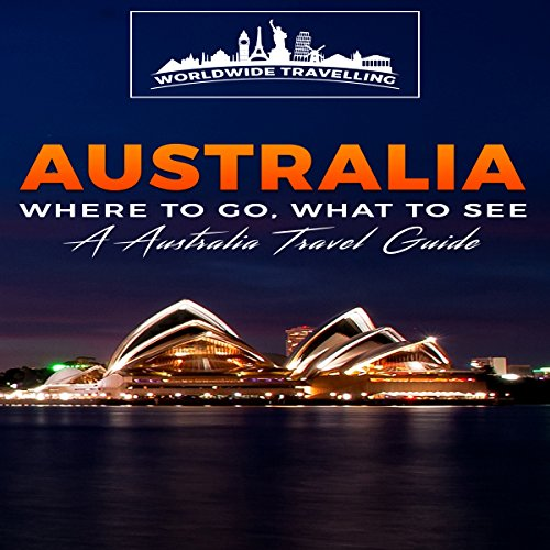 Australia: Where to Go, What to See - A Australia Travel Guide, Book 1 Titelbild