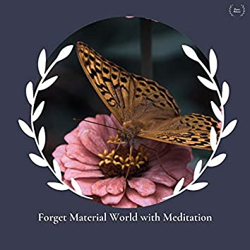 Forget Material World With Meditation