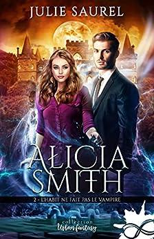 L'habit ne fait pas le vampire: Alicia Smith, T2 par [Julie Saurel]